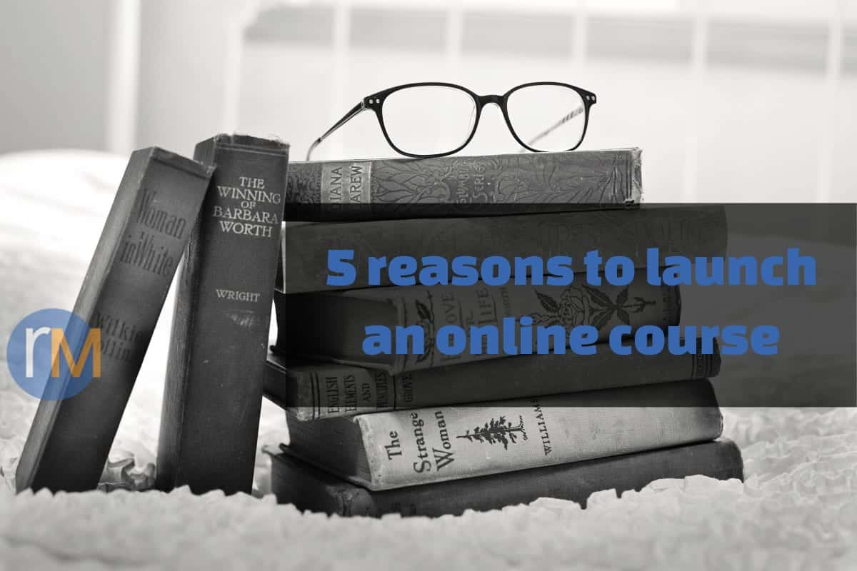 5 reasons to launch an online course